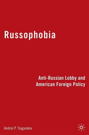 Russophobia: Anti-Russian Lobby and American Foreign Policy