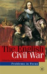 The English Civil War: Conflict and Contexts, 1640-49 (Problems in Focus)