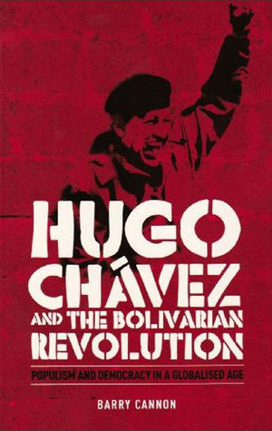 Hugo Chávez and the Bolivarian Revolution: Populism and Democracy in a Globalised Age