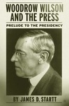 Woodrow Wilson and the Press: Prelude to the Presidency
