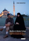 Muslims in Modern Turkey: Kemalism, Modernism and the Revolt of the Islamic Intellectuals