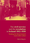 The Civil Service and the Revolution in Ireland 1912-38: 'Shaking the Blood-stained Hand of Mr Collins'
