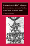 Representing the King's Splendour: Communication and Reception of Symbolic Forms of Power in Viceregal Naples
