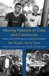 Moving Histories of Class and Community: Identity, Place and Belonging in Contemporary England