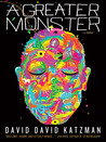 A Greater Monster by David David Katzman