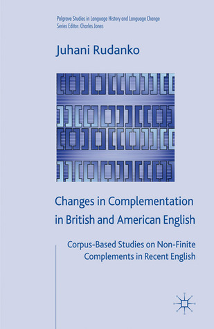 Changes in Complementation in British and American English: Corpus-Based Studies on Non-Finite Complements in Recent English