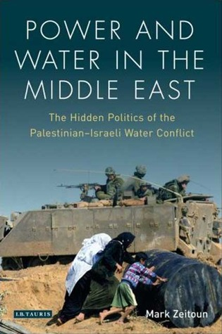 Download for free Power and Water in the Middle East: The Hidden Politics of the Palestinian-Israeli Water Conflict PDF by Mark Zeitoun