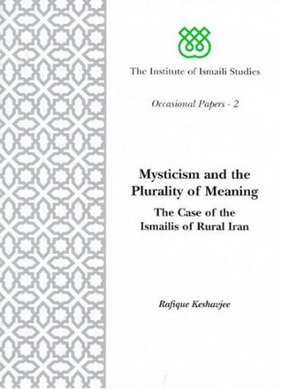 Mysticism and the Plurality of Meaning: The Case of the Ismailis of Rural Iran