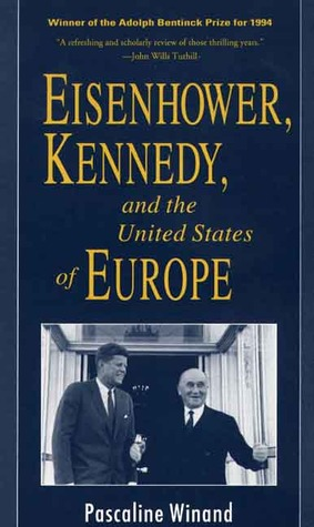 Eisenhower, Kennedy, and the United States of Europe