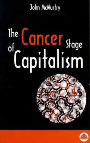 The Cancer Stage of Capitalism by John McMurtry