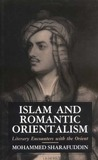 Islam and Romantic Orientalism: Literary Encounters With the Orient