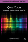 Queer Voices: Vocality, the Uncanny, and Popular Music (Critical Studies in Gender, Sexuality, and Culture)