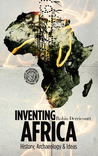 Inventing Africa: History, Archaeology and Ideas