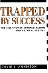 Trapped By Success: The Eisenhower Administration And Vietnam, 1953-61
