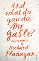 And What Do You Do Mr. Gable? by Richard Flanagan