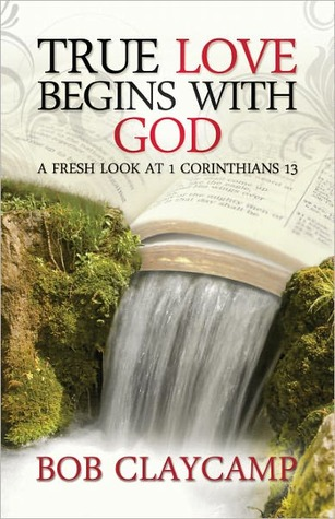 True Love Begins with God: A Fresh Look at 1 Corinthians 13