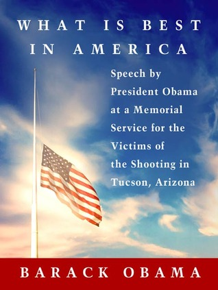 What Is Best in America: Speech by President Obama at a Memorial Service for the Victims of the Shooting in Tucson, Arizona