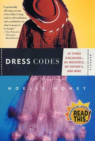 Dress Codes: Of Three Girlhoods--My Mother's, My Father's, and Mine