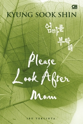Please Look After Mom [Ibu Tercinta] by Shin Kyung-sook