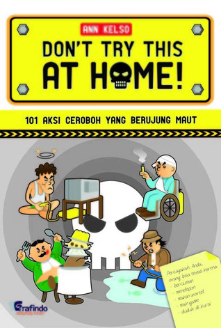 Download online Don't Try This At Home!: 101 Aksi Ceroboh Yang Berujung Maut DJVU by Ann Kelso