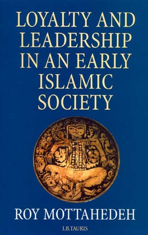 Loyalty and Leadership in An Early Islamic Society by Roy Mottahedeh