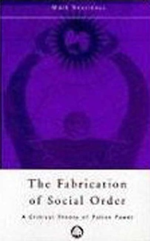 The Fabrication Of Social Order: A Critical Theory of Police Power