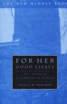 For Her Good Estate: The Life of Elizabeth de Burgh