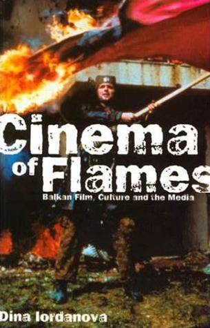 Cinema of Flames: Balkan Film, Culture and the Media