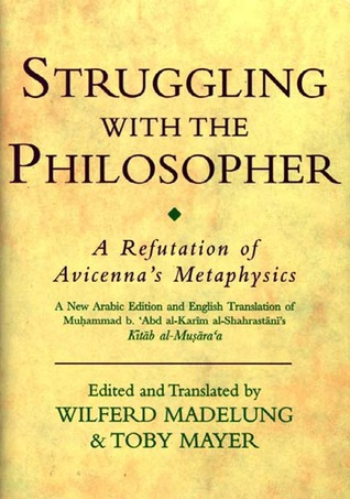 Struggling With the Philosopher: A Refutation of Avicenna's Metaphysics (Ismaili Texts and Translations Series (Institute of Ismaili Studies), 2.)