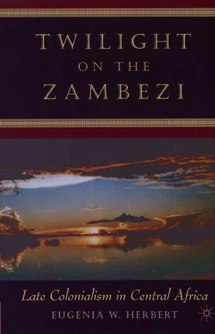 Twilight on the Zambezi: Late Colonialism in Central Africa