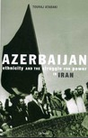 Azerbaijan: Ethnicity and the Struggle for Power in Iran