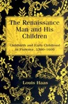 The Renaissance Man and His Children: Childbirth and Early Childhood in Florence, 1300-1600