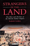 Strangers In The Land: The Rise and Decline of the British Indian Empire
