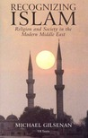 Recognizing Islam: Religion and Society in the Modern Middle East