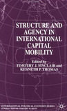 Structure and Agency in International Capital Mobility