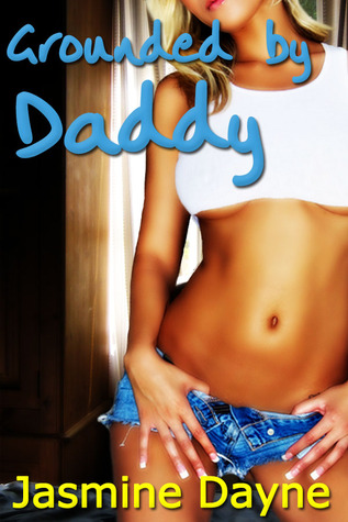 Grounded by Daddy by Jasmine Dayne