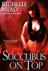 Succubus on Top by Richelle Mead