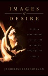 Images of Desire: Finding Your Natural Sensual Self in Today's Image Filled Society