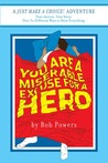 You Are a Miserable Excuse for a Hero!: Book 1 in the Just Make a Choice! Series (Just Make a Choice!)