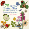 75 Birds, Butterflies & little beasts to knit and crochet