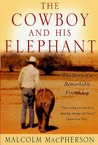 The Cowboy and His Elephant: The Story of a Remarkable Friendship