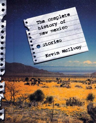 The Complete History of New Mexico by Kevin McIlvoy