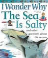 I Wonder Why the Sea is Salty: And Other Questions About the Oceans (I Wonder Why)