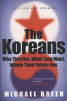 The Koreans: Who They Are, What They Want, Where Their Future Lies