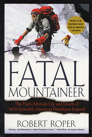 Fatal Mountaineer: The High-Altitude Life and Death of Willi Unsoeld, American Himalayan Legend