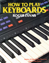 How to Play Keyboards: Everything You Need to Know to Play Keyboards