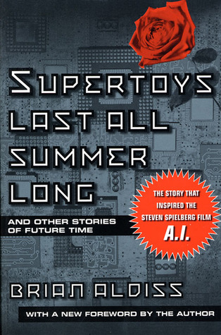 super toys last all summer long Supertoys last all summer long and other stories of future time has 779 ratings and 75 reviews leonard said: brian aldiss, who passed away last summer, .