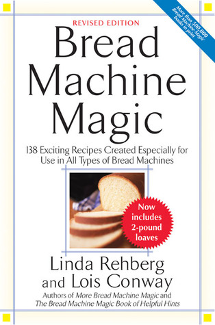 Bread Machine Magic by Linda Rehberg
