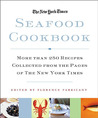 The New York Times Seafood Cookbook: More than 250 Recipes Collected from the Pages of The New York Times
