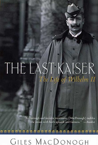 The Last Kaiser: The Life of Wilhelm II
